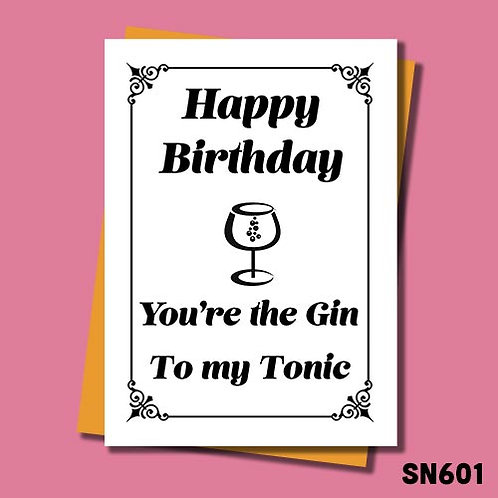 You're the Gin to my Tonic funny birthday card.