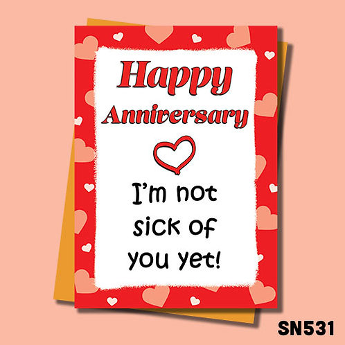 I'm not sick of you yet funny anniversary card.
