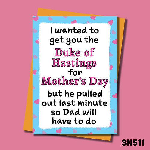 I wanted to get you the Duke of Hastings Mother's Day Card,