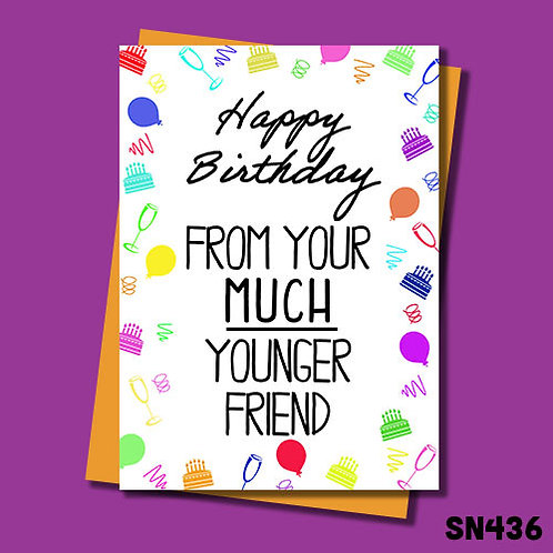 Happy birthday from your much younger friend birthday card.
