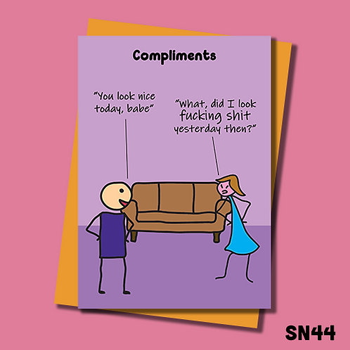 Funny and blunt greetings card. Life's a bitch. You look nice today. What, did I look shit yesterday then? SN44.