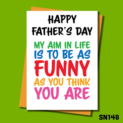 Funny Father's Day card from Jolly Ginger Cards. My aim in life is to be as funny as you think you are.