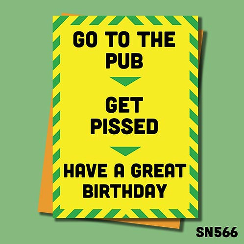 Go the pub and get pissed birthday card.