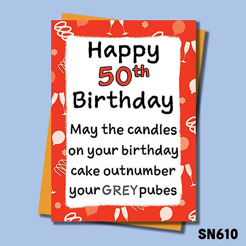 May the birthday candles on your cake outnumber your grey pubes birthday card.