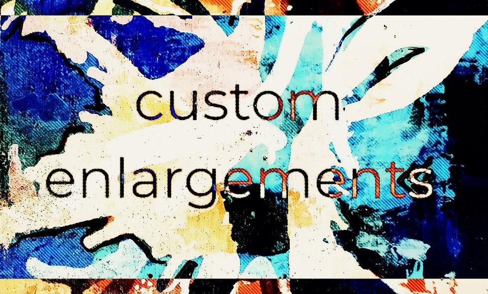 Custom Enlargements