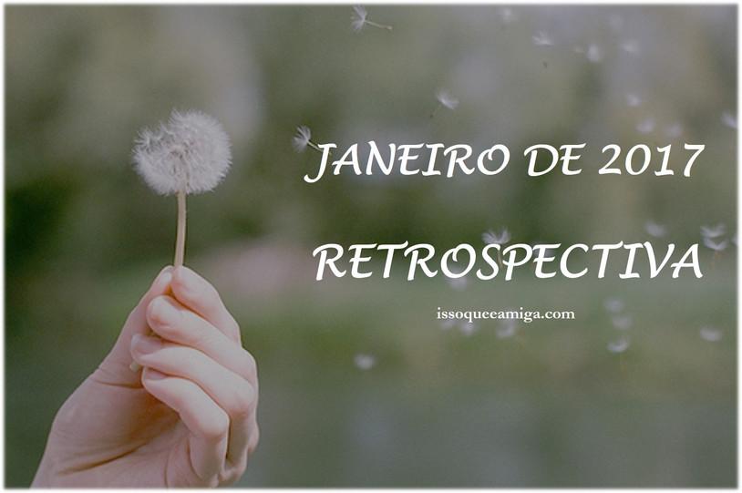 Retrospectiva Blog Isso Que É Amiga 2017 | Janeiro