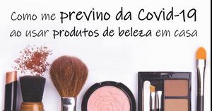 Como me previno da Covid-19 ao usar produtos de beleza em casa