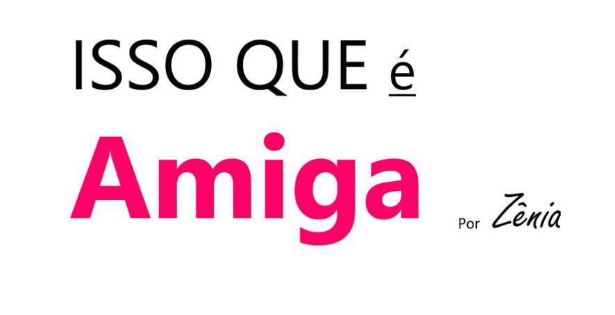 Post #500   Isso Que É Amiga
