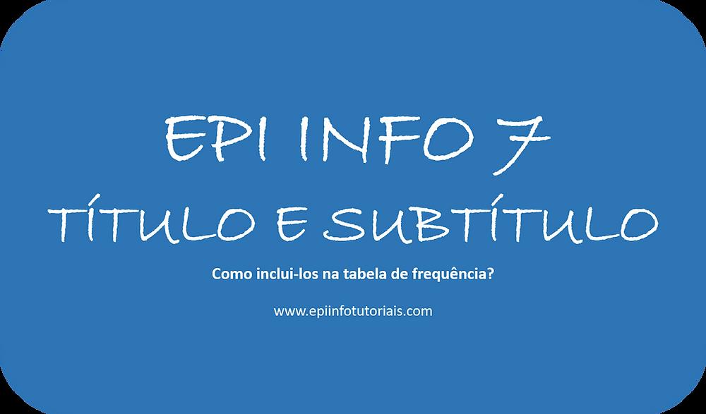 Como incluir título e subtítulo da tabela no painel de análise | Epi Info 7