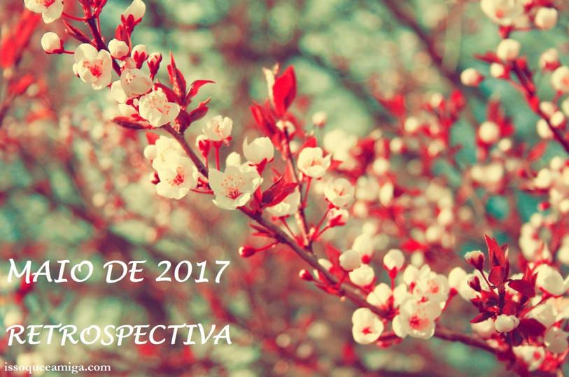 Retrospectiva Blog Isso Que É Amiga 2017 | Maio