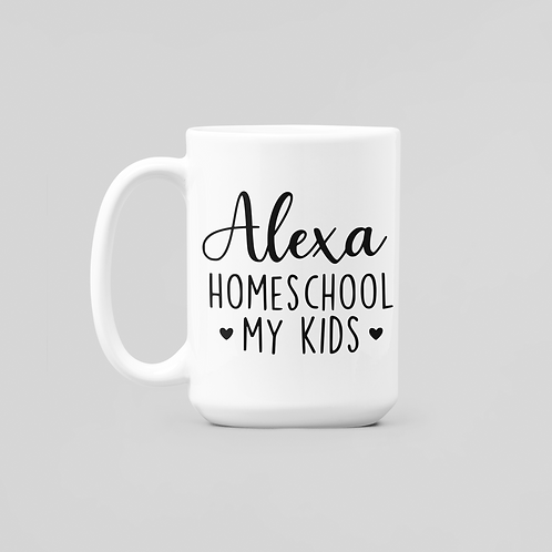 """Alexa Homeschool My Kids""  11oz Coffee Mug"