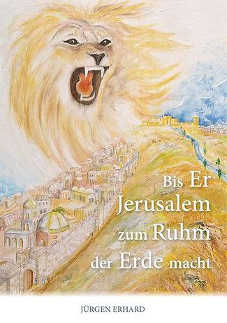 Bis Er Jerusalem zum Ruhm der Erde macht
