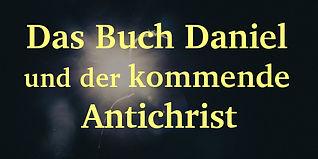 Das Buch Daniel und der kommende Antichrist