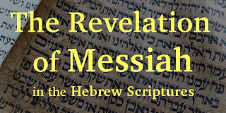 The revelation of Messiah in the Hebrew Scriptures / Tanach