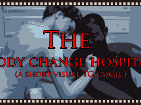 The body change hospital TG comic out now!