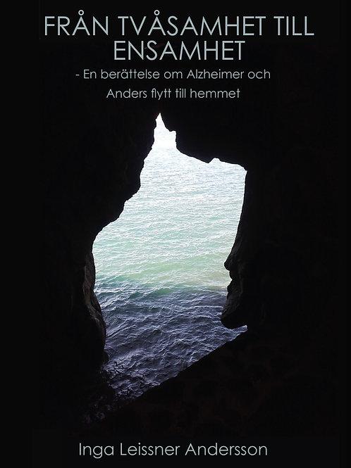 Från tvåsamhet till ensamhet - en berättelse om Alzheimer och Anders flytt