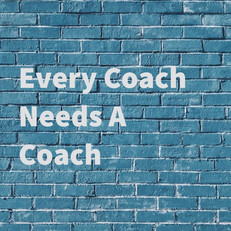 Five good reasons why even a Coach needs a Coach