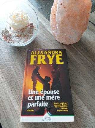 Une epouse et une mere parfaite de Alexandra Frye