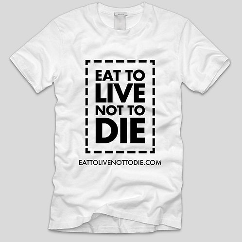 EAT TO LIVE NOT TO DIE T-SHIRT