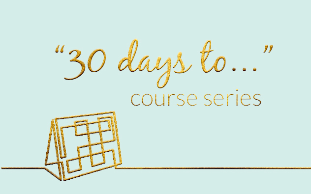 "My ""30 days to..."" courses"
