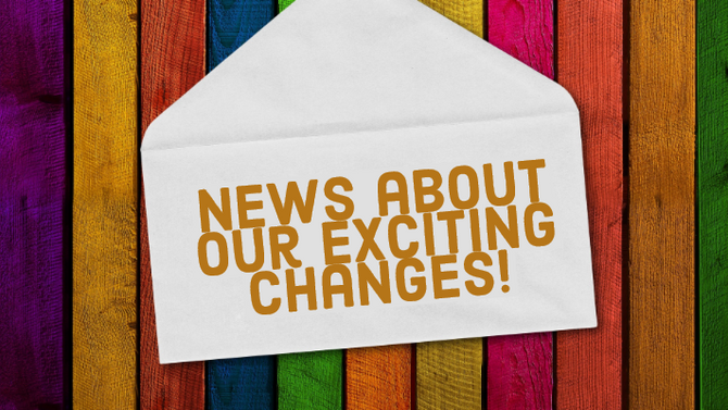 News about our exciting changes!