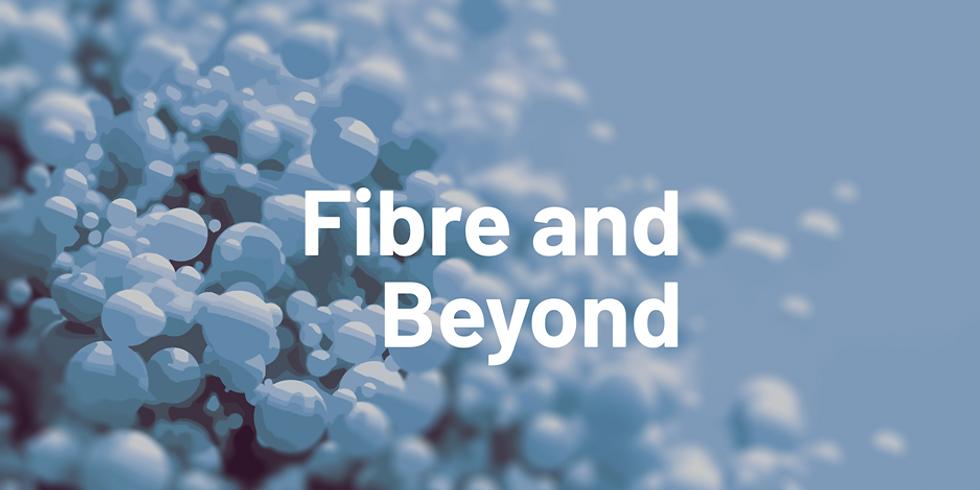 Fibre and Beyond