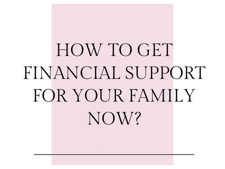 HOW TO GET FINANCIAL SUPPORT FOR YOUR FAMILY DURING COVOD-19?