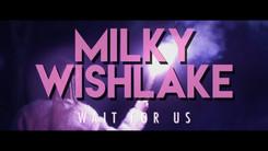Milky Wishlake - Wait for us