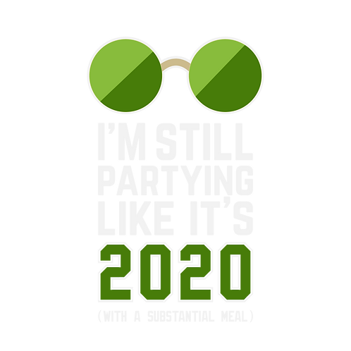 Party like 2020 - (With a substantial meal)