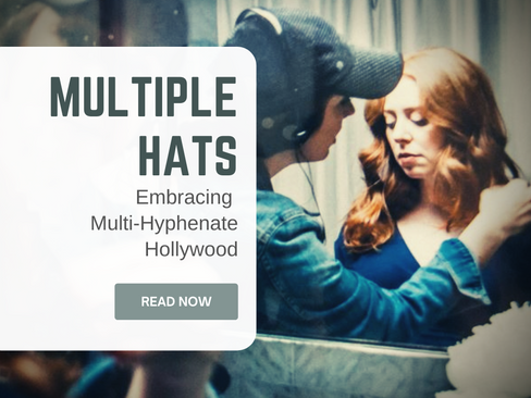 MULTIPLE HATS: Embracing Multi-Hyphenate Hollywood