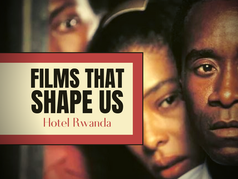 FILMS THAT SHAPE US: Hotel Rwanda