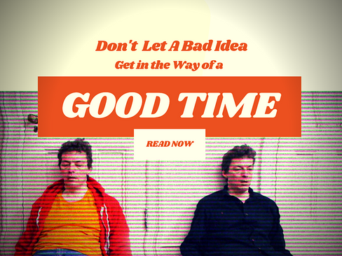 Don't Let a Bad Idea Get in the Way of a Good Time