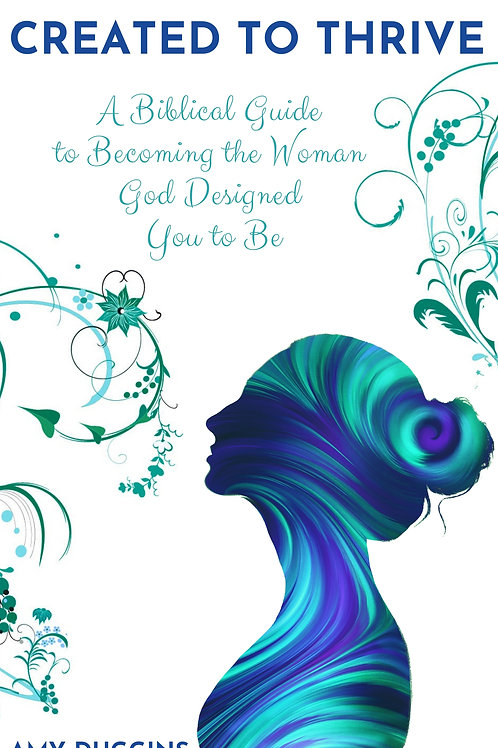Created to Thrive : A Biblical Guide to Becoming the Woman God Created You to Be
