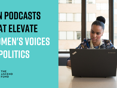 Ten podcasts that elevate women's voices in politics