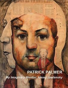 "Patrick Palmer ""My Imaginary Mentor: Alexej Jawlensky"" Catalog"