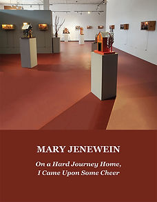 """Mary Jenewein """"On a Hard Journey Home, I Came Upon Some Cheer"""""""