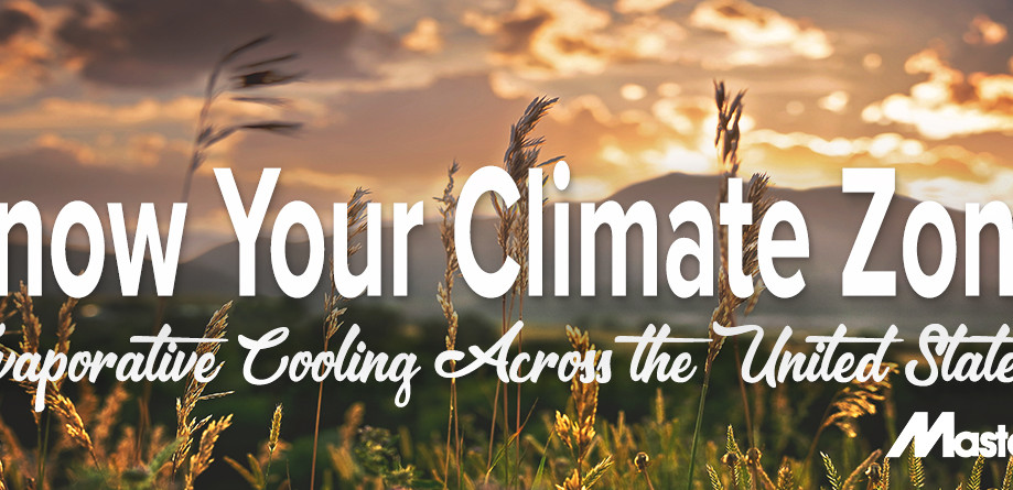 Know Your Climate Zone: Is Evaporative Cooling Right for You?