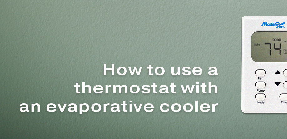 How to Use a Thermostat with an Evaporative Cooler