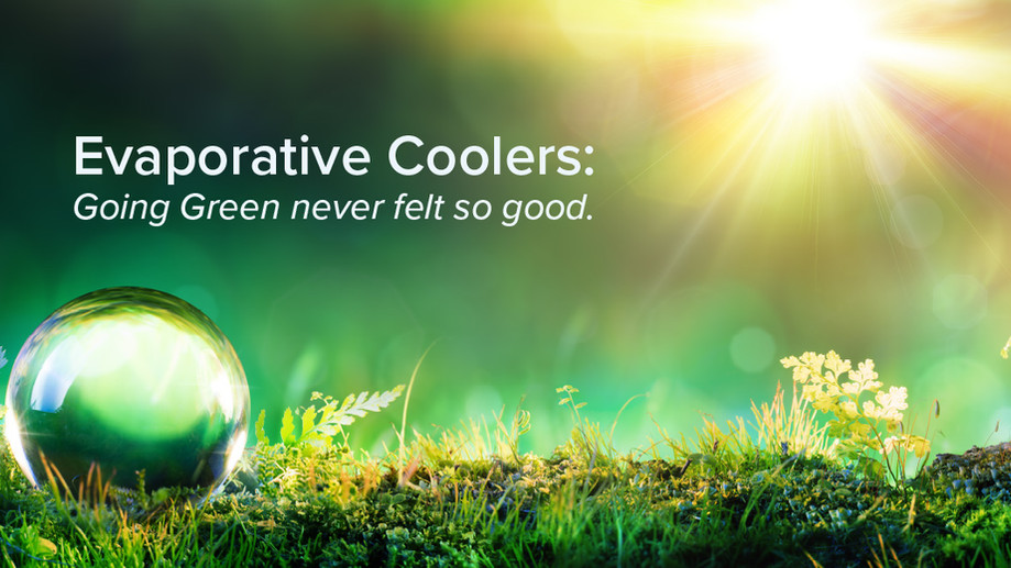 Evaporative Coolers: Going green never felt so good.