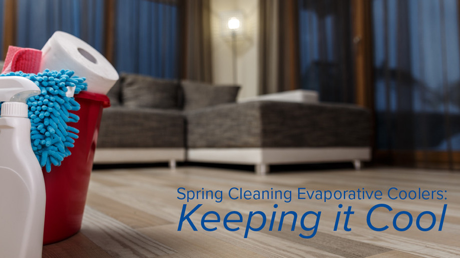Spring Cleaning Evaporative Coolers: Keeping it Cool