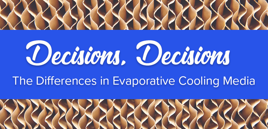 Decisions, Decisions: The Differences in Evaporative Cooling Media