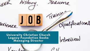 University Christian Church Legacy Foundation Seeks Managing Director
