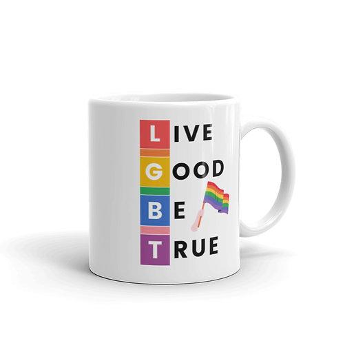 Live Good Be True mug