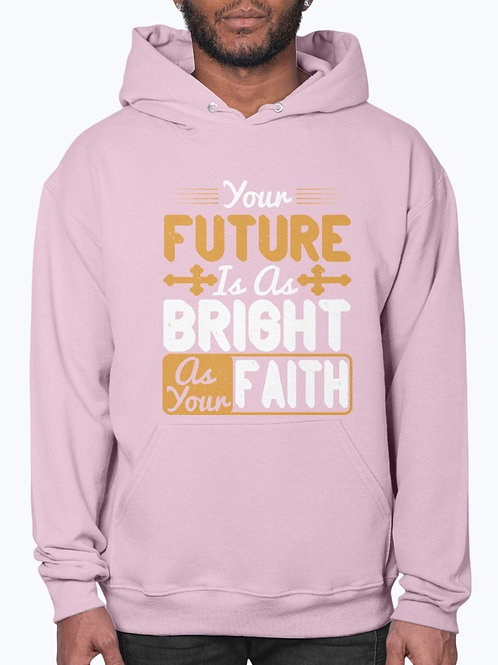Your Future Is as Bright as Your Faith -  Christian - Hoodie