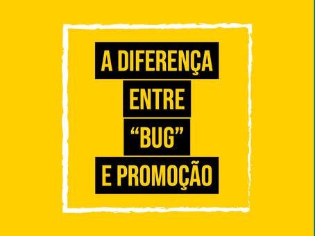 """A DIFERENÇA ENTRE """"BUG"""" E PROMOÇÃO"""