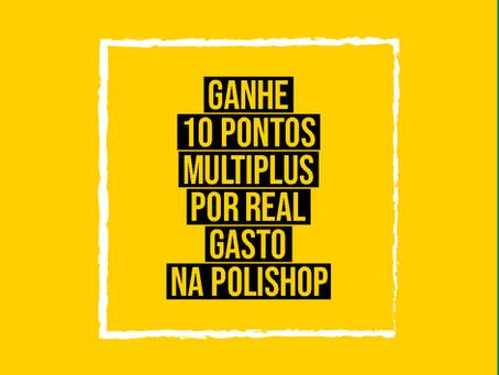 GANHE 10 PONTOS MULTIPLUS POR REAL GASTO NA POLISHOP