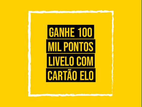 GANHE 100 MIL PONTOS LIVELO COMPRANDO PASSAGENS COM OS CARTÕES ELO