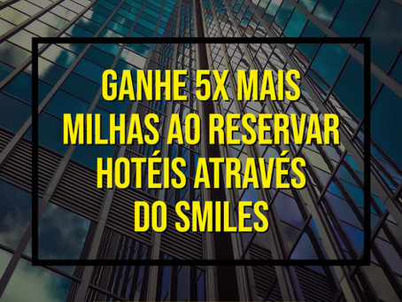 GANHE 5X MAIS MILHAS AO RESERVAR HOTÉIS ATRAVÉS DO SMILES