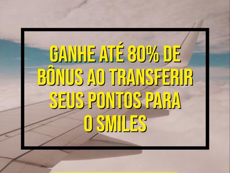 GANHE ATÉ 80% DE BÔNUS AO TRANSFERIR SEUS PONTOS DO CARTÃO DE CRÉDITO PARA O SMILES