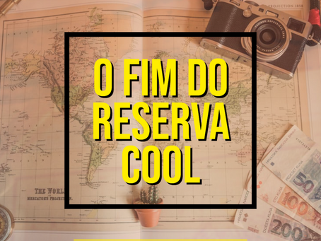 O FIM DO RESERVA COOL